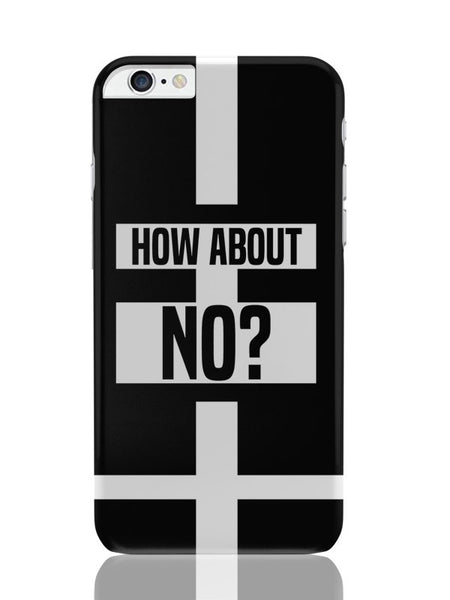 iPhone 6 Plus / 6S Plus Covers & Cases | How About No | Funny Motivational iPhone 6 Plus / 6S Plus Covers and Cases Online India