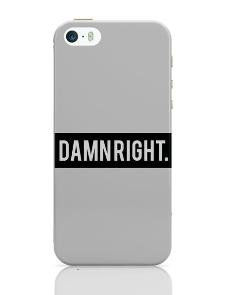 iPhone 5 / 5S Cases & Covers | Damn Right Motivational iPhone 5 / 5S Case Online India