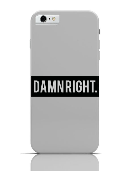iPhone 6 Covers & Cases | Damn Right Motivational iPhone 6 Case Online India
