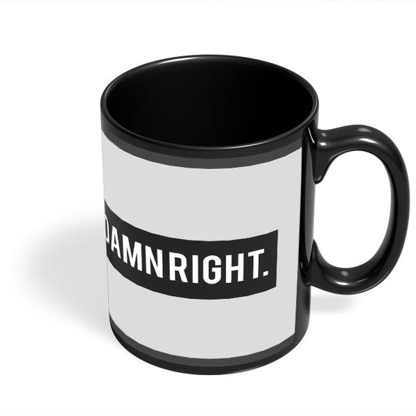 Coffee Mugs Online | Damn Right Motivational Black Coffee Mug Online India