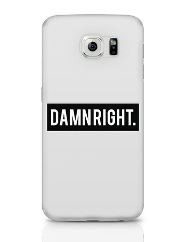 Samsung Galaxy S6 Covers | Damn Right Motivational Samsung Galaxy S6 Covers Online India