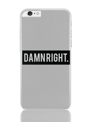 iPhone 6 Plus/iPhone 6S Plus Covers | Damn Right Motivational iPhone 6 Plus / 6S Plus Covers Online India