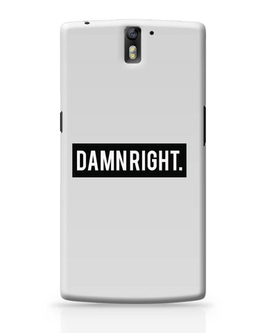 OnePlus One Covers | Damn Right Motivational OnePlus One Cover Online India