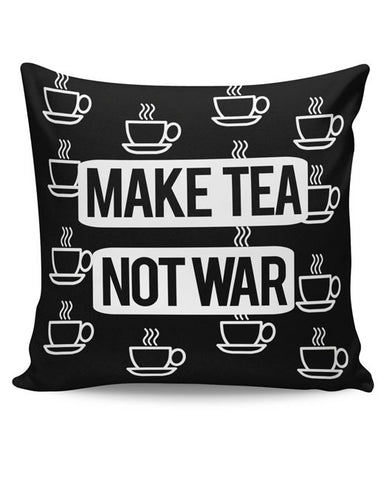 PosterGuy | Make Tea Not War Cushion Cover Online India