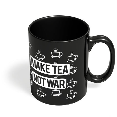 Coffee Mugs Online | Make Tea Not War Black Coffee Mug Online India
