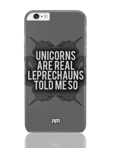 iPhone 6 Plus/iPhone 6S Plus Covers | Unicorns Are Real, Leprechauns Told Me So iPhone 6 Plus / 6S Plus Covers Online India