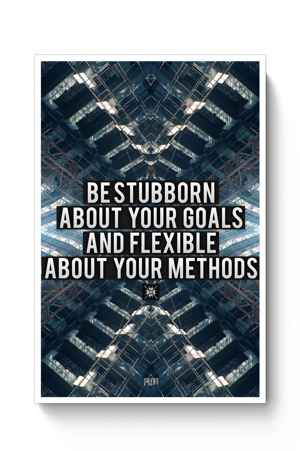 Be Stubborn About Your Goals And Flexible About Your Methods Poster