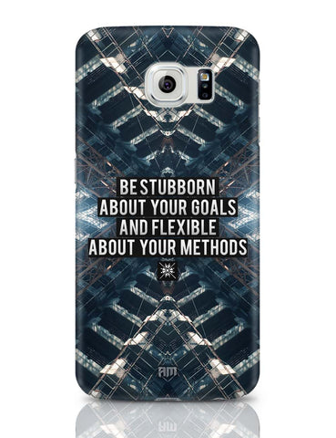 Samsung Galaxy S6 Covers | Be Stubborn About Your Goals And Flexible About Your Methods Samsung Galaxy S6 Case Covers Online India