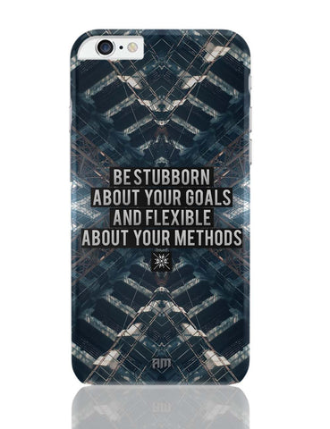 iPhone 6 Plus/iPhone 6S Plus Covers | Be Stubborn About Your Goals And Flexible About Your Methods iPhone 6 Plus / 6S Plus Covers Online India