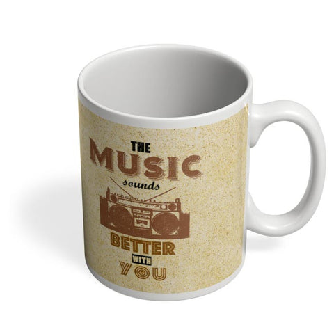 Coffee Mugs Online | The Music Sounds Better With You Coffee Mug Online India