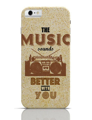iPhone 6/6S Covers & Cases | The Music Sounds Better With You iPhone 6 / 6S Case Cover Online India