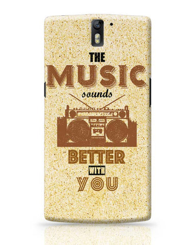 OnePlus One Covers | The Music Sounds Better With You OnePlus One Case Cover Online India
