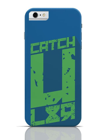 iPhone 6/6S Covers & Cases | CATCH U L8R iPhone 6 / 6S Case Cover Online India