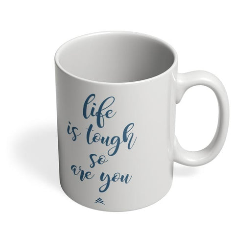 Coffee Mugs Online | LIFE IS TOUGH, SO ARE YOU Coffee Mug Online India
