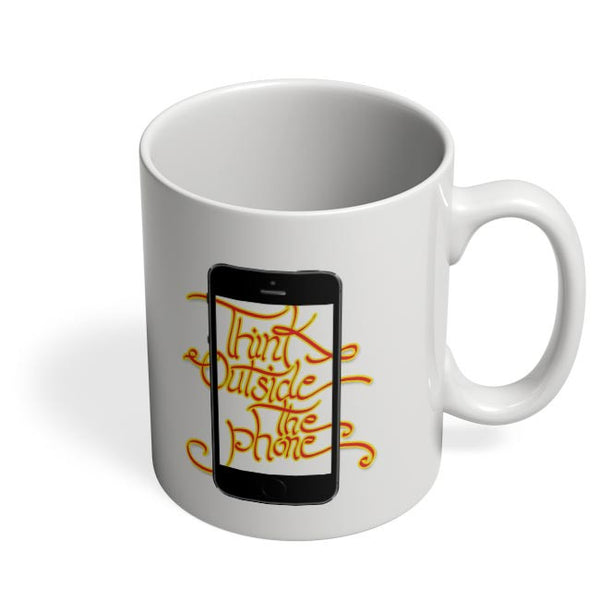 Think outside the phone Coffee Mug Online India
