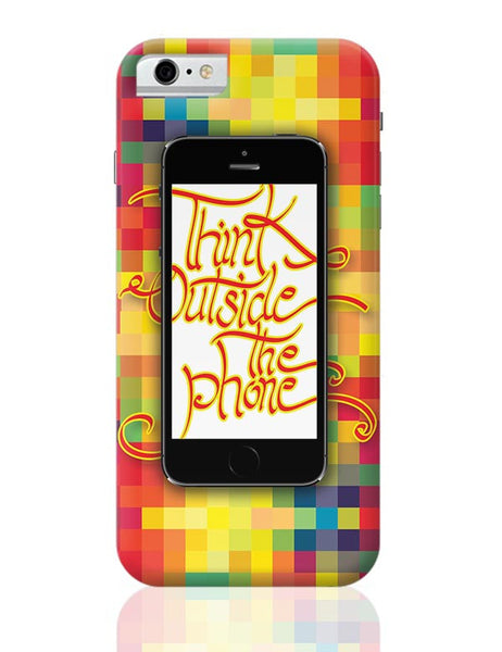 Think outside the phone iPhone 6 6S Covers Cases Online India