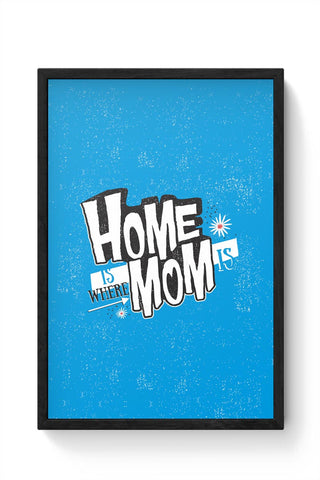 Home Is Where Mom Is! Framed Poster Online India