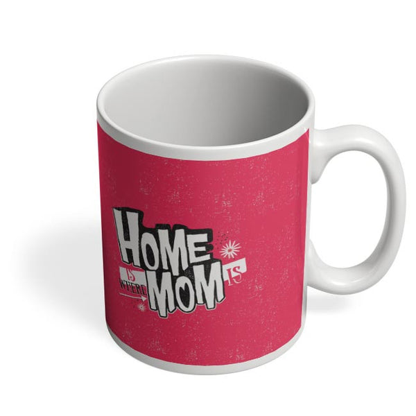 Home Is Where Mom Is! Coffee Mug Online India