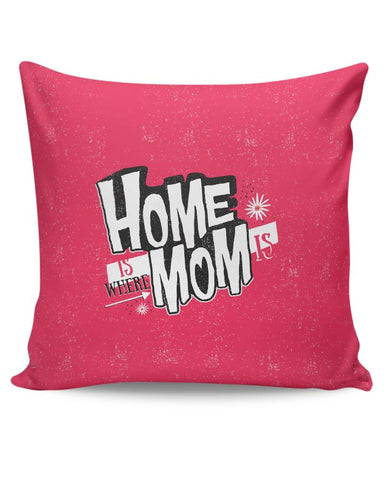 Home Is Where Mom Is! Cushion Cover Online India