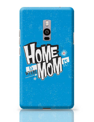 Home Is Where Mom Is! OnePlus Two Covers Cases Online India