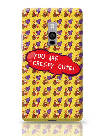 OnePlus Two Covers | You are Creepy Cute OnePlus Two Cover Online India