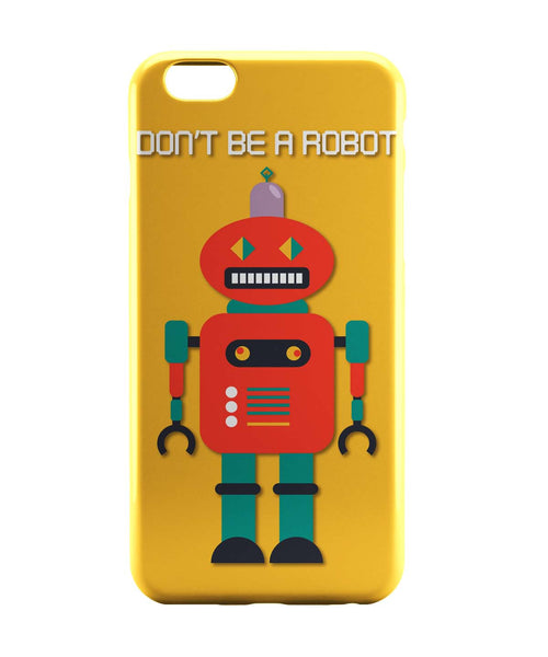 iPhone 6 Case & iPhone 6S Case | Don't Be a Robot Quirky Illustration iPhone 6 | iPhone 6S Case Online India | PosterGuy