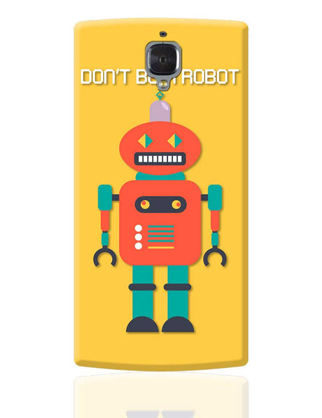 Don't Be a Robot Quirky Illustration OnePlus 3 Cover Online India