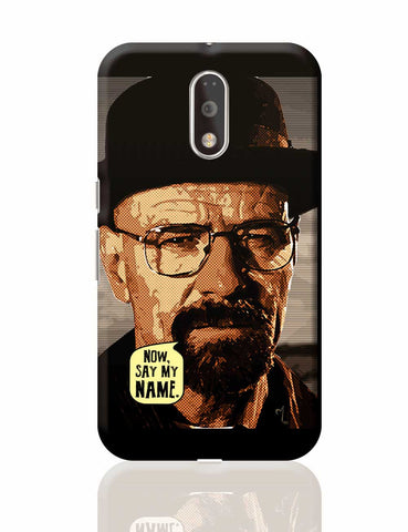 Now Say My Name | Walter White Heisenberg Breaking Bad Moto G4 Plus Online India