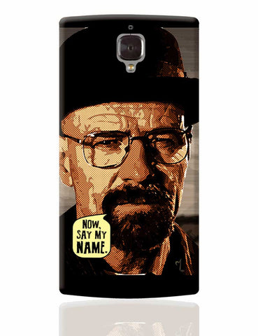Now Say My Name | Walter White Heisenberg Breaking Bad OnePlus 3 Cover Online India
