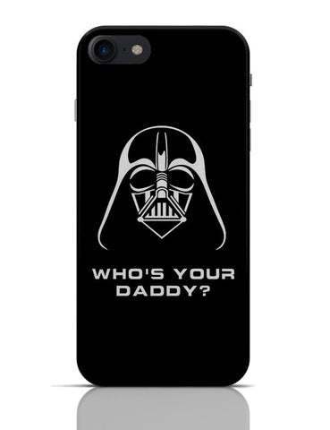 Who'S Your Daddy? iPhone 7 Covers Cases Online India