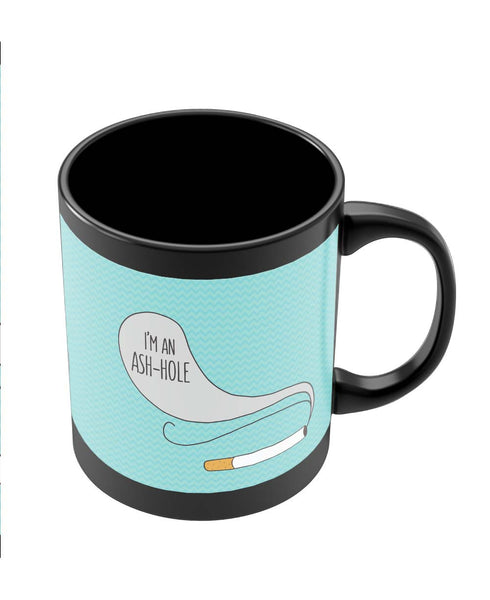Coffee Mugs Online | I'M An Ash-Hole | Cigarette Smoke Black Coffee Mug Online India