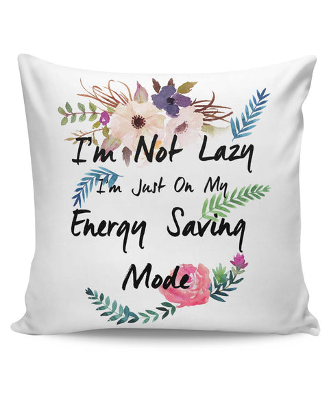 PosterGuy | I'M Not Lazy, I'M On Just My Energy Saving Mode Cushion Cover Online India