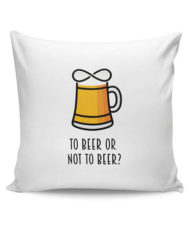 PosterGuy | To Beer or Not to Beer | Funny Quote Cushion Cover Online India