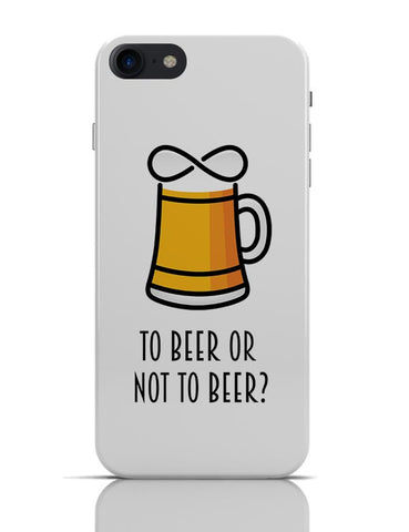 To Beer or Not to Beer | Funny Quote iPhone 7 Covers Cases Online India
