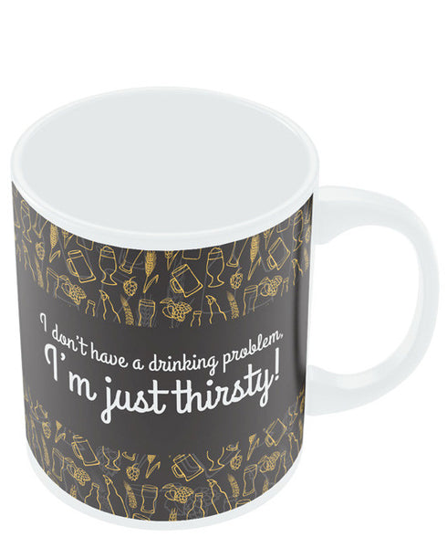 Coffee Mugs Online | I Don't Have A Drinking Problem | I'm Just Thirsty Mug Online India