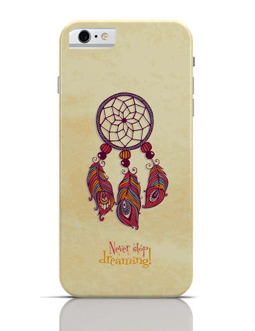 iPhone 6/6S Covers & Cases | Never Stop Dreaming! iPhone 6 Case Online India