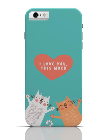 I love you this much iPhone 6 6S Covers Cases Online India