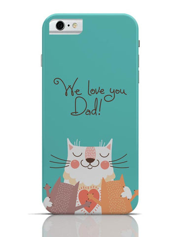 We love you Dad iPhone 6 6S Covers Cases Online India