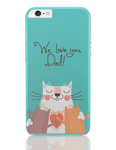 We love you Dad iPhone 6 Plus / 6S Plus Covers Cases Online India