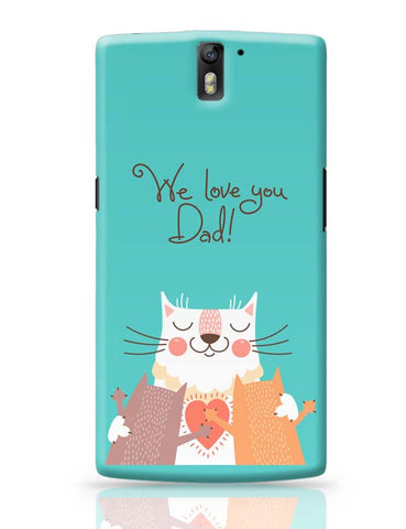We love you Dad OnePlus One Covers Cases Online India