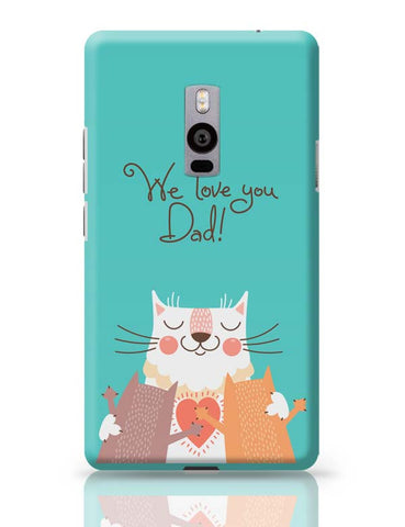 We love you Dad OnePlus Two Covers Cases Online India