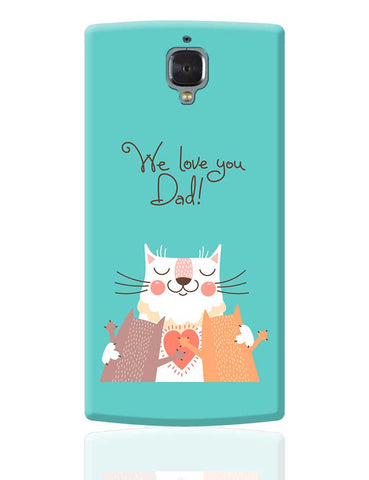 We love you Dad OnePlus 3 Cover Online India