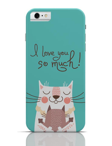 I love you so much iPhone 6 6S Covers Cases Online India