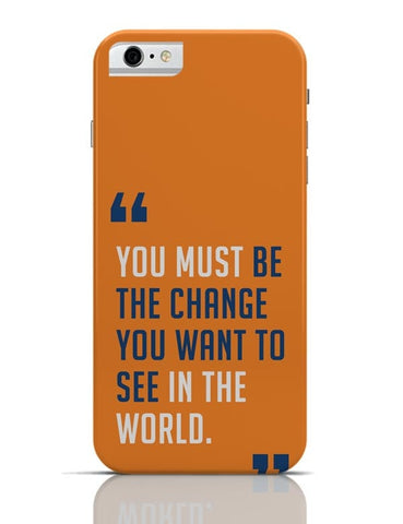 Be The Change iPhone 6 6S Covers Cases Online India
