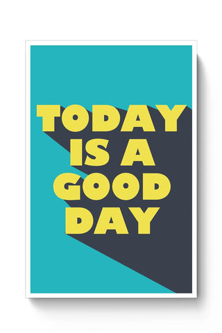 Today Is A Good Day Poster Online India
