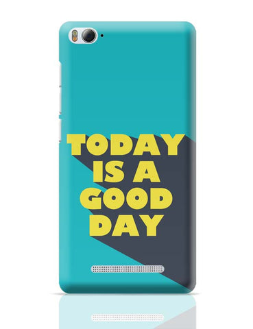 Today Is A Good Day Xiaomi Mi 4i Covers Cases Online India