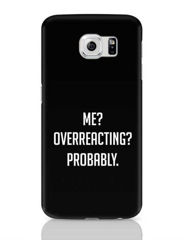 Me? Overreacting? Probably. Samsung Galaxy S6 Covers Cases Online India