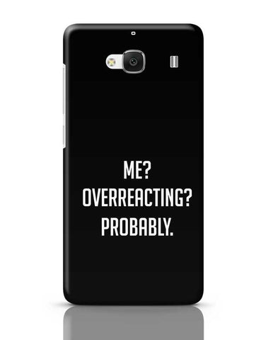 Me? Overreacting? Probably. Redmi 2 / Redmi 2 Prime Covers Cases Online India