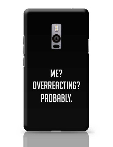 Me? Overreacting? Probably. OnePlus Two Covers Cases Online India