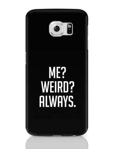 Me? Weird? Always. Samsung Galaxy S6 Covers Cases Online India